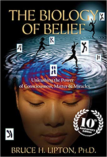 Bruce Lipton The Biology of Belief 10th Anniversary Edition